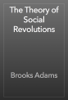Brooks Adams - The Theory of Social Revolutions artwork