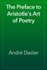 AndrГ© Dacier - The Preface to Aristotle's Art of Poetry artwork