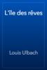 Louis Ulbach - L'Г®le des rГЄves artwork