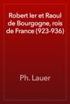 Robert Ier Et Raoul De Bourgogne Rois De France 923-936