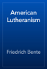 Friedrich Bente - American Lutheranism artwork