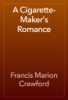 Francis Marion Crawford - A Cigarette-Maker's Romance artwork