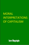 Moral Interpretations of Capitalism