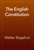Walter Bagehot - The English Constitution artwork