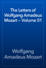 Wolfgang Amadeus Mozart - The Letters of Wolfgang Amadeus Mozart — Volume 01 artwork