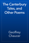 The Canterbury Tales, and Other Poems