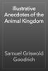 Samuel Griswold Goodrich - Illustrative Anecdotes of the Animal Kingdom artwork
