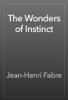 Jean-Henri Fabre - The Wonders of Instinct artwork