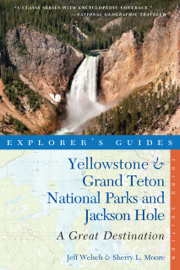 Explorer's Guide Yellowstone & Grand Teton National Parks and Jackson Hole: A Great Destination (Third Edition)