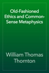 Old-Fashioned Ethics And Common-Sense Metaphysics