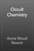 Annie Wood Besant - Occult Chemistry artwork