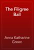 Anna Katharine Green - The Filigree Ball artwork