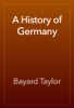 Bayard Taylor - A History of Germany artwork
