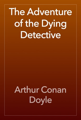 Arthur Conan Doyle - The Adventure of the Dying Detective