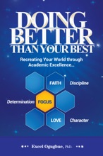 Doing Better Than Your Best: Recreating Your World Through Academic Excellence