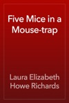 Five Mice In A Mouse-trap