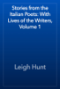 Leigh Hunt - Stories from the Italian Poets: With Lives of the Writers, Volume 1 artwork