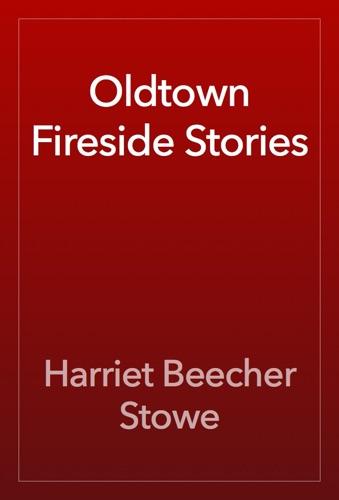 Harriet Beecher Stowe - Oldtown Fireside Stories