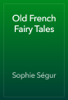 Sophie SГ©gur - Old French Fairy Tales artwork
