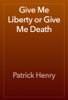 Patrick Henry - Give Me Liberty or Give Me Death artwork
