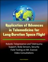 Application Of Advances In Telemedicine For Long-Duration Space Flight Robotic Telepresence And Teletrauma Support Body Sensors Security Field Testing On Mt Everest Video Consultations