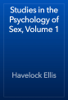 Havelock Ellis - Studies in the Psychology of Sex, Volume 1 artwork
