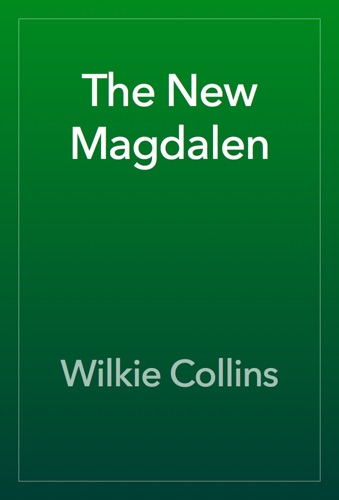 Wilkie Collins - The New Magdalen