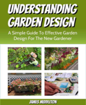 Understanding Garden Design: A Simple Guide To Effective Garden Design For The New Gardener