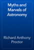 Richard Anthony Proctor - Myths and Marvels of Astronomy artwork