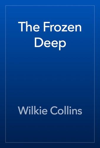 Wilkie Collins - The Frozen Deep
