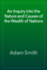 Adam Smith - An Inquiry into the Nature and Causes of the Wealth of Nations artwork