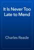 Charles Reade - It Is Never Too Late to Mend artwork