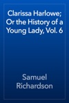 Clarissa Harlowe Or The History Of A Young Lady Vol 6