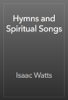 Isaac Watts - Hymns and Spiritual Songs artwork