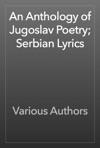 An Anthology Of Jugoslav Poetry Serbian Lyrics