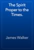 James Walker - The Spirit Proper to the Times. artwork