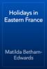 Matilda Betham-Edwards - Holidays in Eastern France artwork