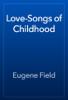 Eugene Field - Love-Songs of Childhood artwork