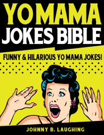 Yo Mama Jokes Bible: Funny & Hilarious Yo Mama Jokes book