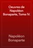 Napoléon Bonaparte - Oeuvres de Napoléon Bonaparte, Tome IV. artwork