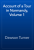 Dawson Turner - Account of a Tour in Normandy, Volume 1 artwork