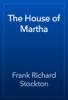Frank Richard Stockton - The House of Martha artwork