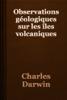 Charles Darwin - Observations gГ©ologiques sur les Г®les volcaniques artwork