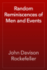 John Davison Rockefeller - Random Reminiscences of Men and Events artwork