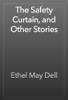 Ethel May Dell - The Safety Curtain, and Other Stories artwork
