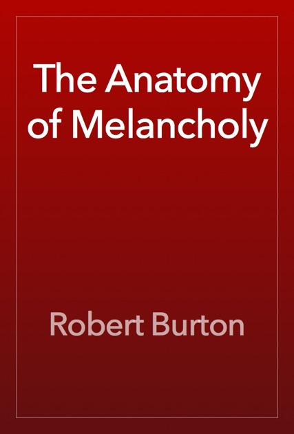 The Anatomy Of Melancholy By Robert Burton On Apple Books