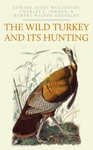 The Wild Turkey And Its Hunting
