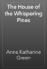 Anna Katharine Green - The House of the Whispering Pines artwork