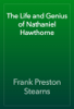 Frank Preston Stearns - The Life and Genius of Nathaniel Hawthorne artwork