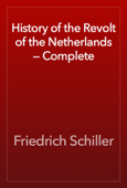 History of the Revolt of the Netherlands — Complete